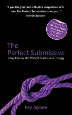 The Perfect Submissive: Book One in The Perfect Submissive Trilogy (The Perfect Submissive Trilogy)