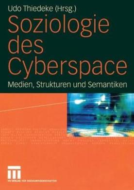 Soziologie Des Cyberspace: Medien, Strukturen Und Semantiken