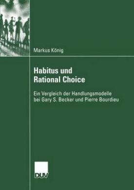 Habitus Und Rational Choice (Sozialwissenschaft)