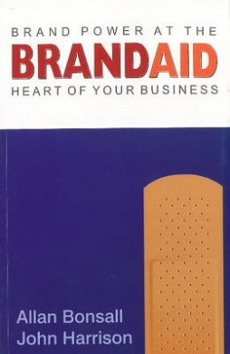 Brand Aid: Brand Power at the Heart of Your Business