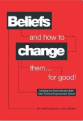 Beliefs and How to Change Them... for Good!