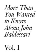 John Baldessari: More Than You Wanted to Know About John Baldessari