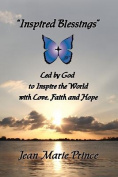 Inspired Blessings Led by God to Inspire the World with Love, Faith and Hope