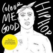 Colour Me Good: Hip Hop