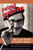 Raised Eyebrows - My Years Inside Groucho's House