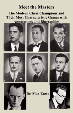 Meet the Masters the Modern Chess Champions and Their Most Characteristic Games with Annotations and Biographies