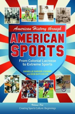 American History Through American Sports 3 Volume Set: From Colonial Lacrosse to Extreme Sports