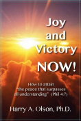 """Joy and Victory Now! How to Attain """"The Peace That Surpasses All Understanding"""" (Phil. 4"""