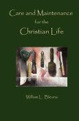 Care and Maintenance of the Christian Life