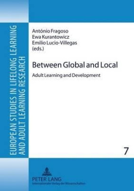 Between Global and Local: Adult Learning and Development (European Studies in Lifelong Learning and Adult Learning Research)