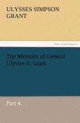 The Memoirs of General Ulysses S. Grant, Part 4.