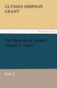 The Memoirs of General Ulysses S. Grant, Part 6.