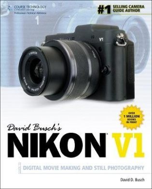David Busch S Nikon V1 Guide to Digital Movie and Still Photography