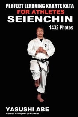 Perfect Learning Karate Kata for Athletes: Seienchin: To the Best of My Knowledge, This Is the First Book to Focus Only on Karate Kata Illustrated with Plenty of Pictures. This Book Demonstrates Detailed Movements of Each Kata from Different Angles.