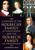 A History of the Holbeche Family of Warwickshire and the Holbech Family of Farnborough