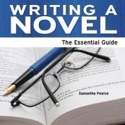 Writing a Novel - The Essential Guide