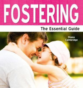 Fostering: The Essential Guide