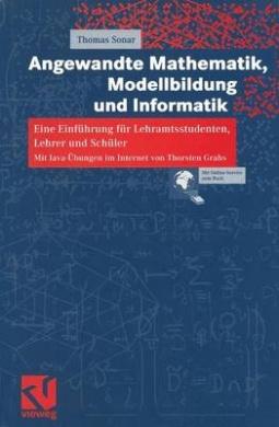Angewandte Mathematik, Modellbildung Und Informatik: Eine Einfuhrung Fur Lehramtsstudenten, Lehrer Und Schuler. Mit Java-Ubungen Im Internet Von Thors