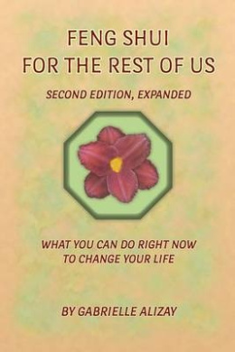 Feng Shui for the Rest of Us: What You Can Do Right Now to Change Your Life. 2nd Edition, Expanded
