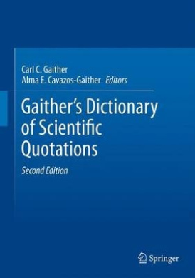 Gaither's Dictionary of Scientific Quotations: A Collection of Approximately 27,000 Quotations Pertaining to Archaeology, Architecture, Astronomy, Bio