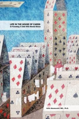 Life in the House of Cards: Or Parenting a Child with Mental Illness