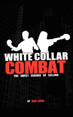White Collar Combat, the Sweet Science of Selling