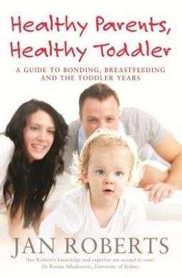 Healthy Parents, Healthy Toddler: A Guide to Bonding, Breast Feeding and