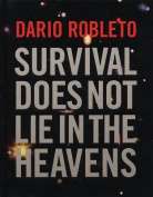 Dario Robleto - Survival Does Not Lie in the Heavens