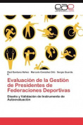 Evaluacion de La Gestion de Presidentes de Federaciones Deportivas [Spanish]