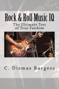 Rock & Roll Music IQ  : The Ultimate Test of True Fandom