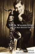 The Jr.Walker Story the Man Behind the Sax