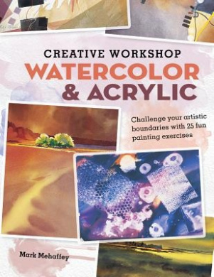 Creative Workshop Watercolor & Acrylic: Challenge Your Artistic Boundaries with 25 Fun Painting Exercises