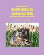 A Programmed Course in Anxiety Reduction and Courage Skills