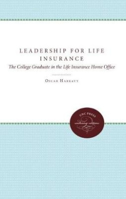 Leadership for Life Insurance: The College Graduate in the Life Insurance Home Office
