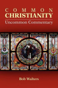 Common Christianity / Uncommon Commentary