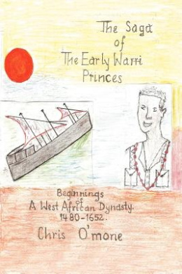 The Saga of the Early Warri Princes: A History of the Beginnings of a West African Dynasty, 1480-1654