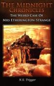 The Midnight Chronicles - The Weird Case of Mrs Etherington-Strange