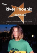 The River Phoenix Handbook - Everything You Need to Know about River Phoenix
