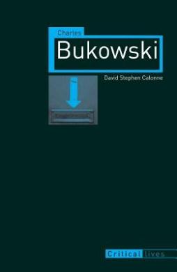 Charles Bukowski (Critical Lives)