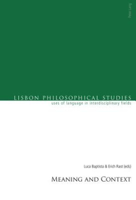 Meaning and Context (Lisbon Philosophical Studies - Uses of Languages in Interdisciplinary Fields)