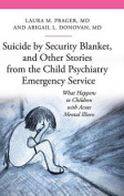 Suicide by Security Blanket, and Other Stories from the Child Psychiatry Emergency Service
