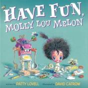 Have Fun, Molly Lou Melon