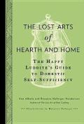The Lost Arts of Hearth & Home  : The Happy Luddite's Guide to Domestic Self-Sufficiency
