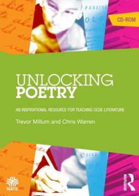 Unlocking Poetry: An Inspirational Resource for Teaching GCSE Literature (National Association for the Teaching of English NATE)