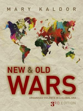New and Old Wars: Organised Violence in a Global Era