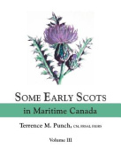 Some Early Scots in Maritime Canada. Volume III