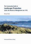 The Community Guide to Landscape Protection Under the Resource Management Act 1991