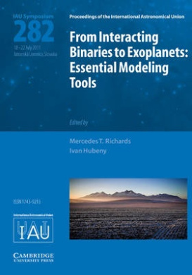 From Interacting Binaries to Exoplanets (IAU S282): Essential Modeling Tools (Proceedings of the International Astronomical Union Symposia and Colloquia)
