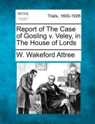 Report of the Case of Gosling V. Veley, in the House of Lords