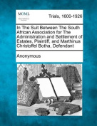 In the Suit Between the South African Association for the Administration and Settlement of Estates, Plaintiff, and Marthinus Christoffel Botha, Defendant